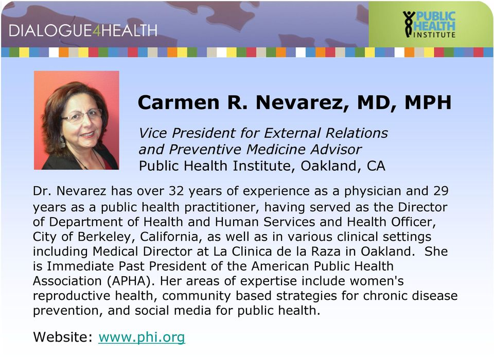 Health Officer, City of Berkeley, California, as well as in various clinical settings including Medical Director at La Clinica de la Raza in Oakland.