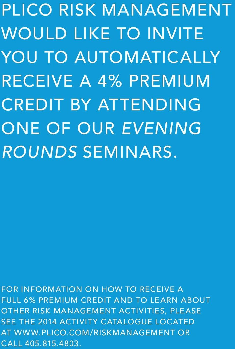 FOR INFORMATION ON HOW TO RECEIVE A FULL 6% PREMIUM CREDIT AND TO LEARN ABOUT OTHER RISK