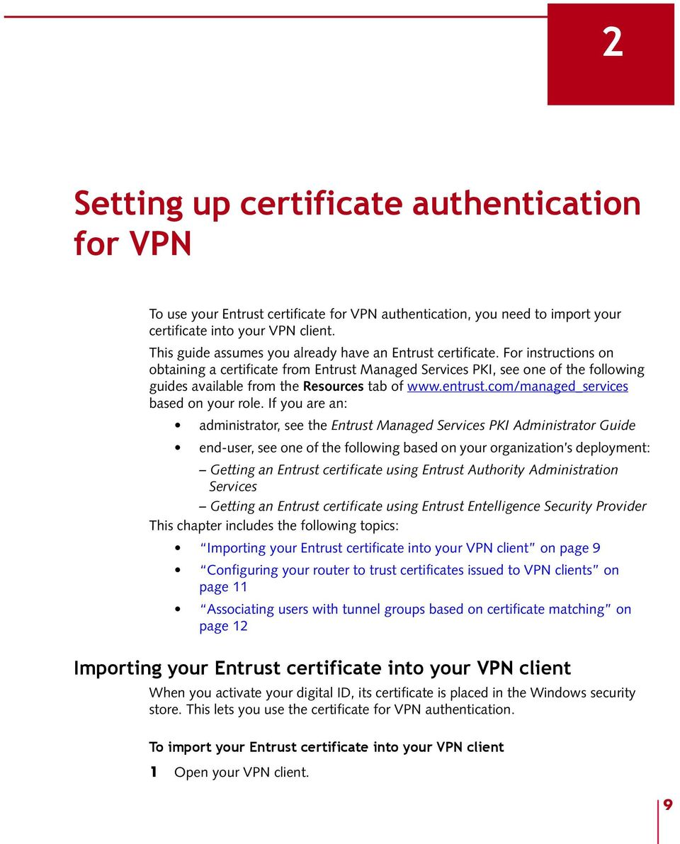 For instructions on obtaining a certificate from Entrust Managed Services PKI, see one of the following guides available from the Resources tab of www.entrust.com/managed_services based on your role.
