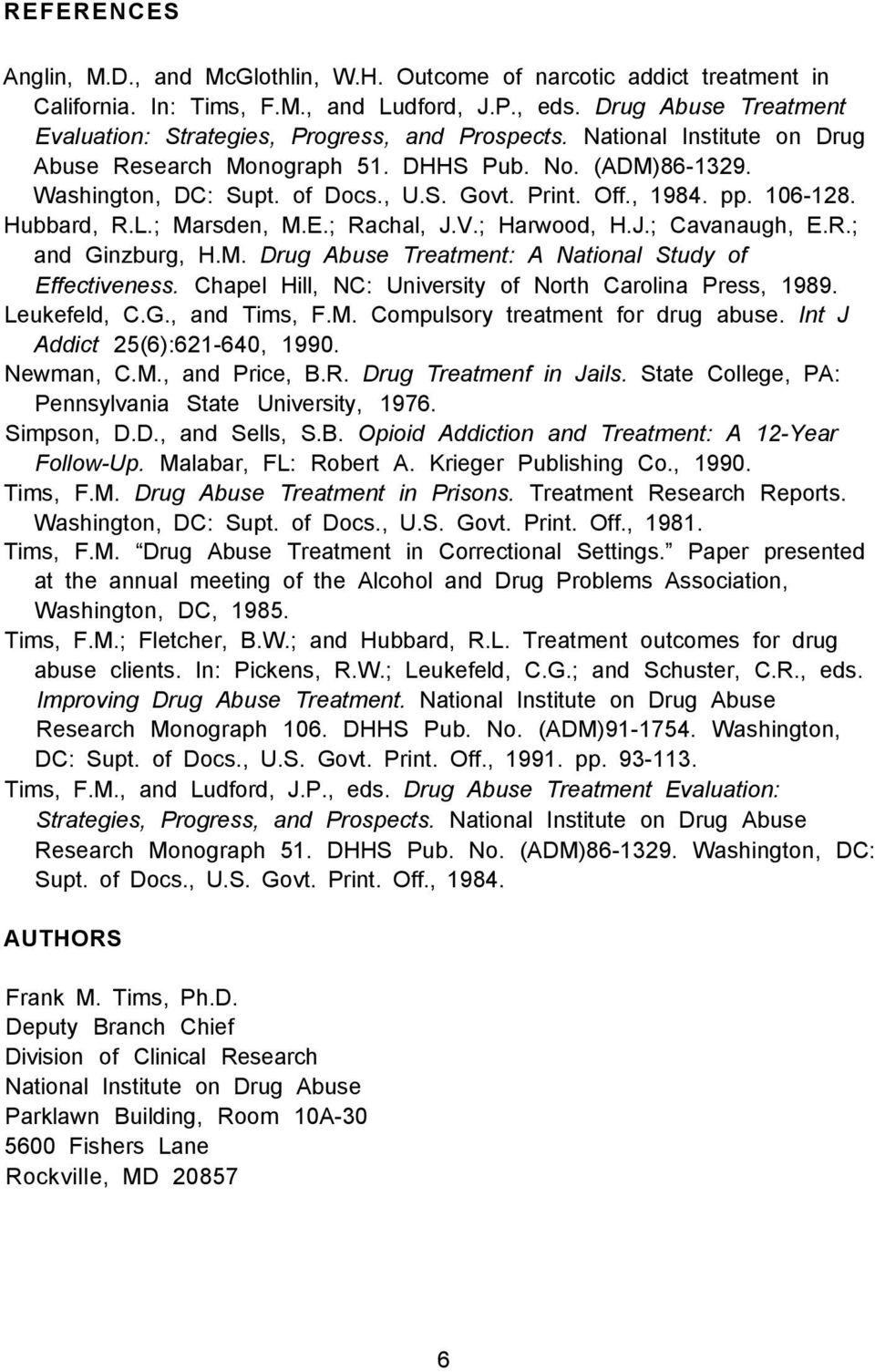 Print. Off., 1984. pp. 106-128. Hubbard, R.L.; Marsden, M.E.; Rachal, J.V.; Harwood, H.J.; Cavanaugh, E.R.; and Ginzburg, H.M. Drug Abuse Treatment: A National Study of Effectiveness.