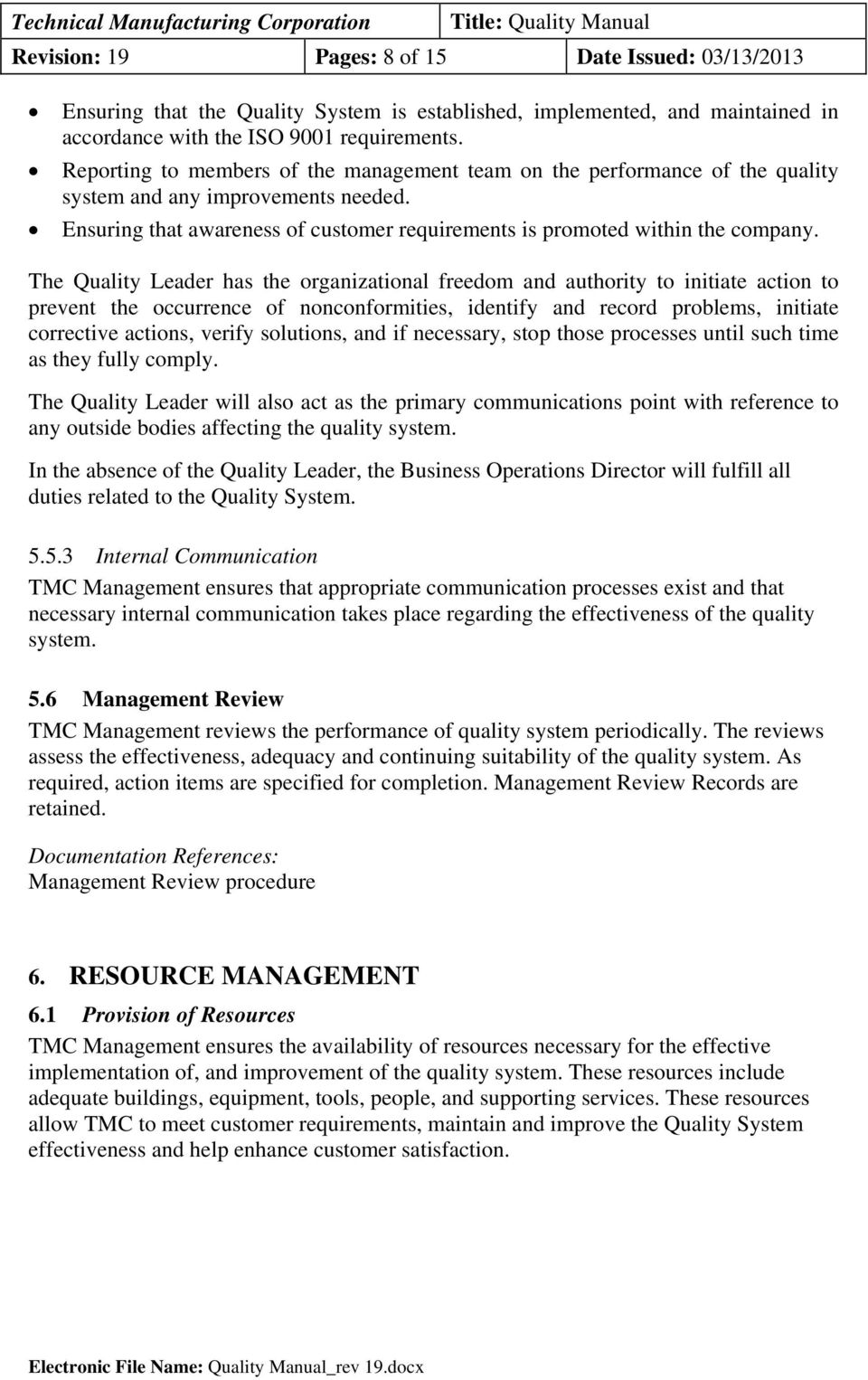 The Quality Leader has the organizational freedom and authority to initiate action to prevent the occurrence of nonconformities, identify and record problems, initiate corrective actions, verify