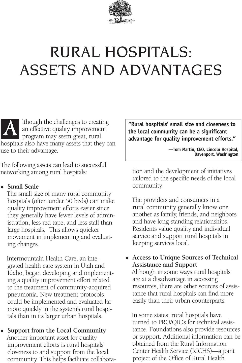 The following assets can lead to successful networking among rural hospitals: A Small Scale The small size of many rural community hospitals (often under 50 beds) can make quality improvement efforts