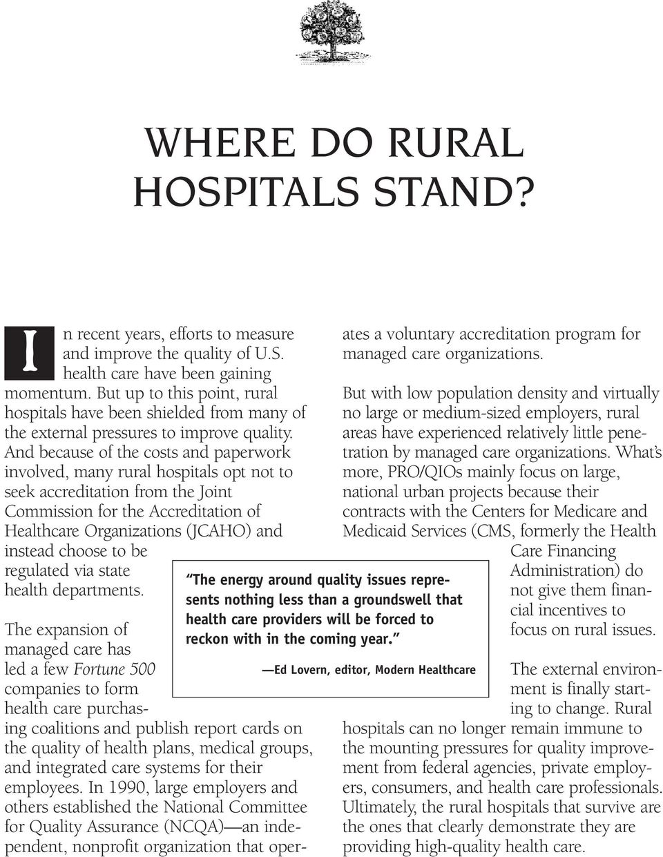 And because of the costs and paperwork involved, many rural hospitals opt not to seek accreditation from the Joint Commission for the Accreditation of Healthcare Organizations (JCAHO) and instead