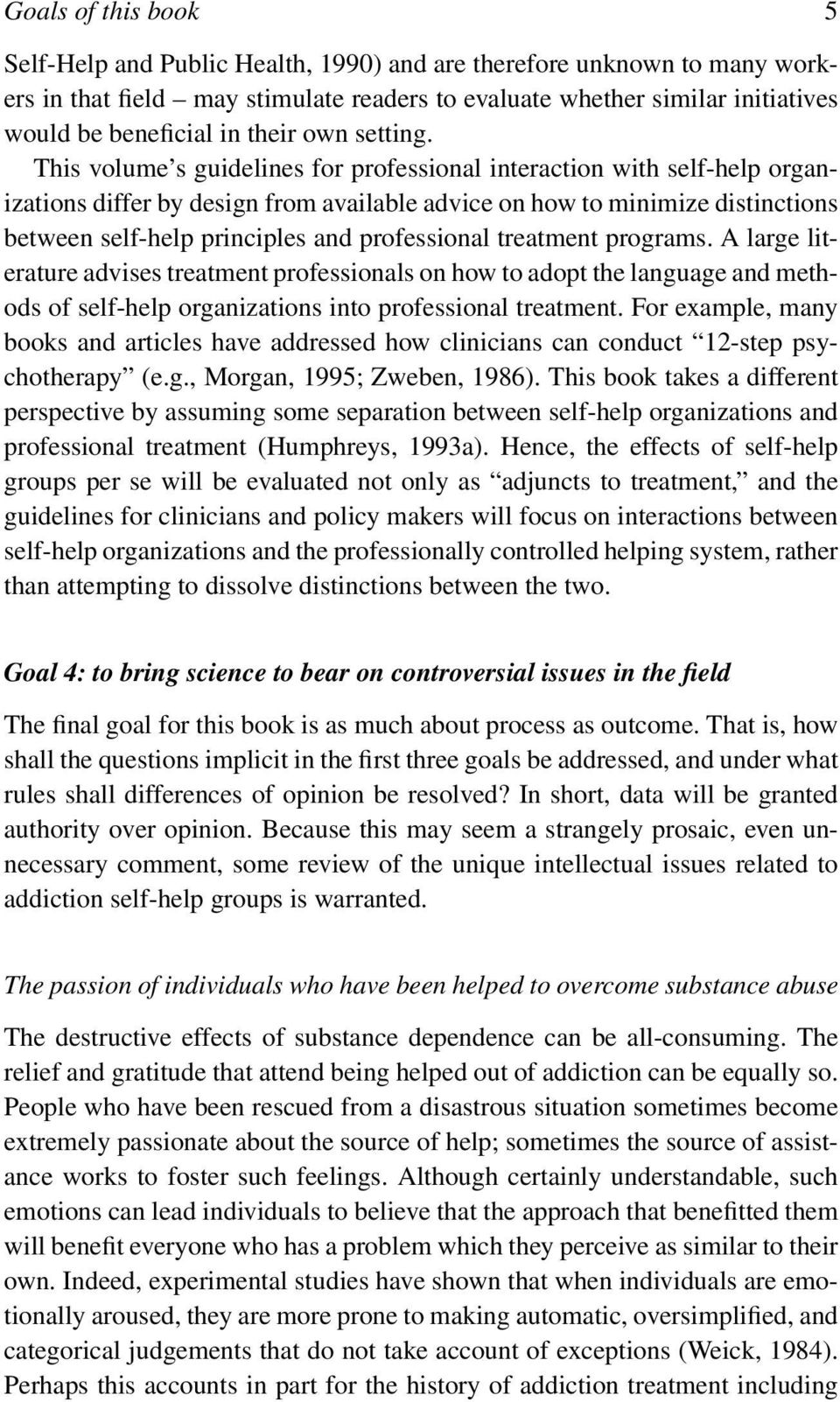 This volume s guidelines for professional interaction with self-help organizations differ by design from available advice on how to minimize distinctions between self-help principles and professional