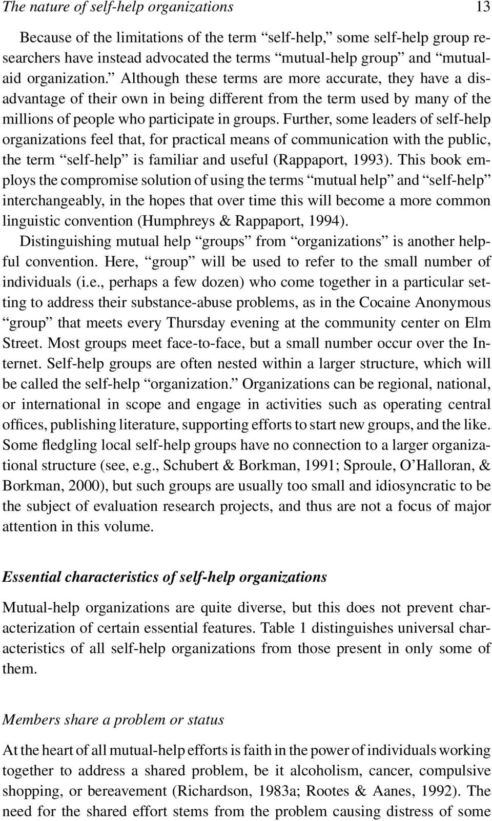 Further, some leaders of self-help organizations feel that, for practical means of communication with the public, the term self-help is familiar and useful (Rappaport, 1993).