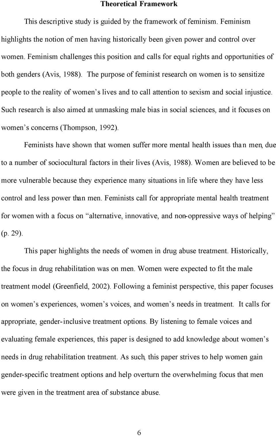 The purpose of feminist research on women is to sensitize people to the reality of women s lives and to call attention to sexism and social injustice.