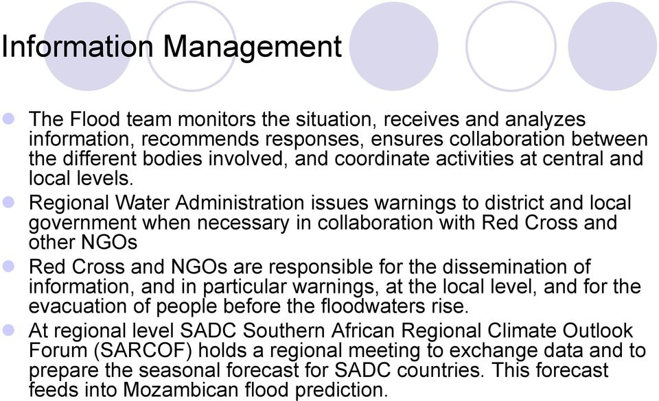 Regional Water Administration issues warnings to district and local government when necessary in collaboration with Red Cross and other NGOs Red Cross and NGOs are responsible for the dissemination