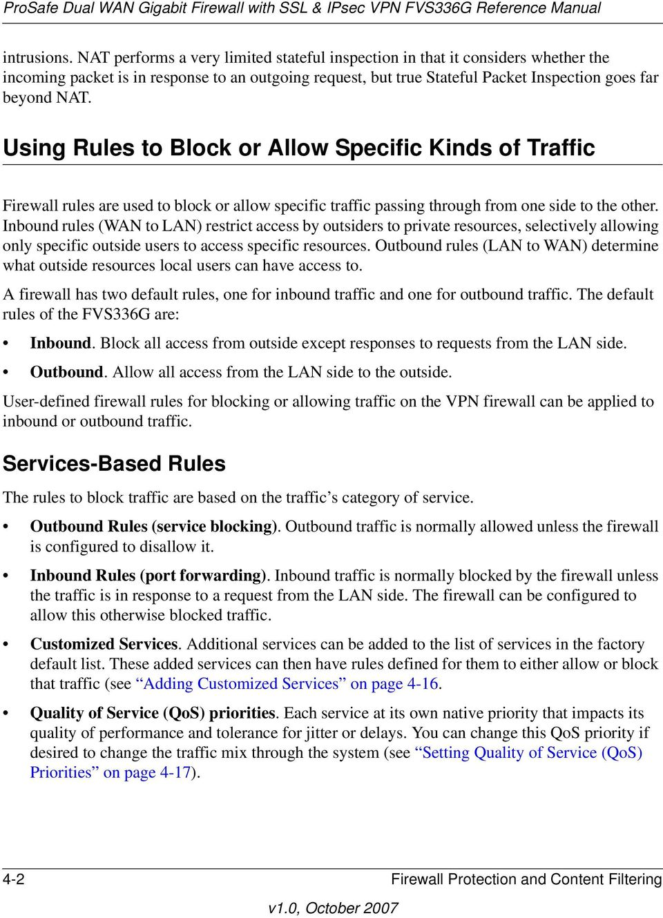 Using Rules to Block or Allow Specific Kinds of Traffic Firewall rules are used to block or allow specific traffic passing through from one side to the other.