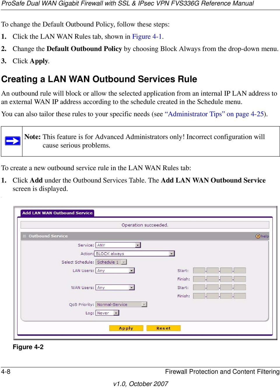 Creating a LAN WAN Outbound Services Rule An outbound rule will block or allow the selected application from an internal IP LAN address to an external WAN IP address according to the schedule created