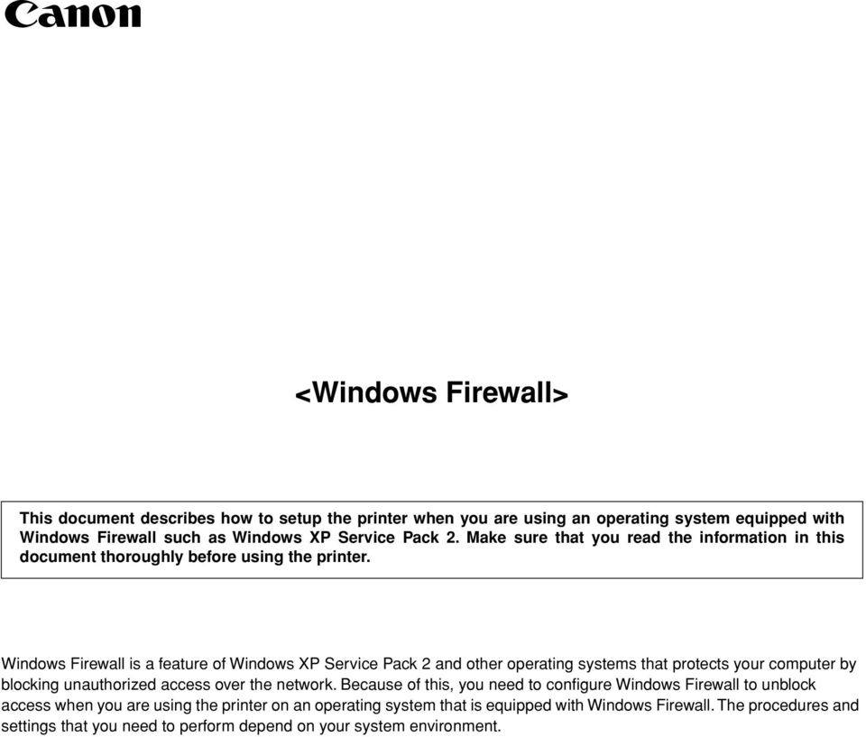 Windows Firewall is a feature of Windows XP Service Pack 2 and other operating systems that protects your computer by blocking unauthorized access over the network.