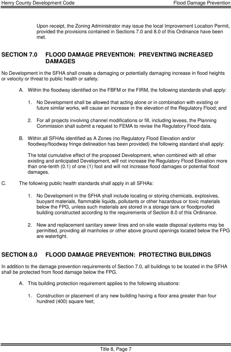 0 FLOOD DAMAGE PREVENTION: PREVENTING INCREASED DAMAGES No Development in the SFHA shall create a damaging or potentially damaging increase in flood heights or velocity or threat to public health or
