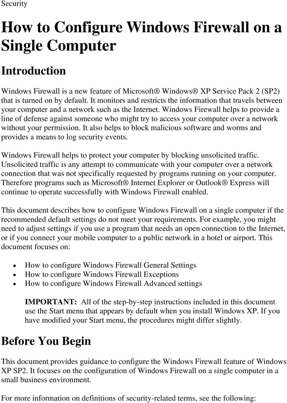 Windows Firewall helps to provide a line of defense against someone who might try to access your computer over a network without your permission.