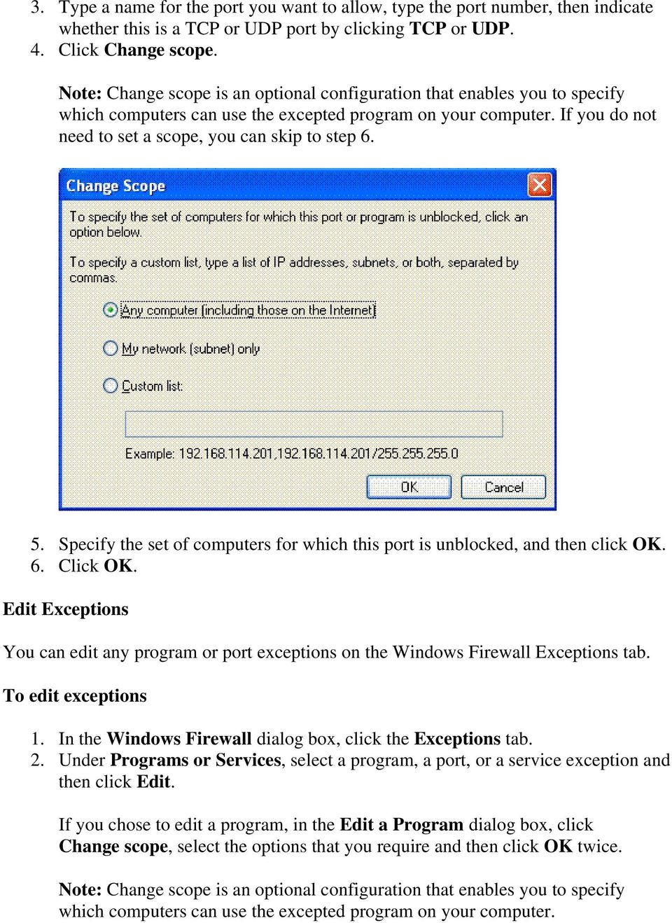 Specify the set of computers for which this port is unblocked, and then click OK. 6. Click OK. Edit Exceptions You can edit any program or port exceptions on the Windows Firewall Exceptions tab.