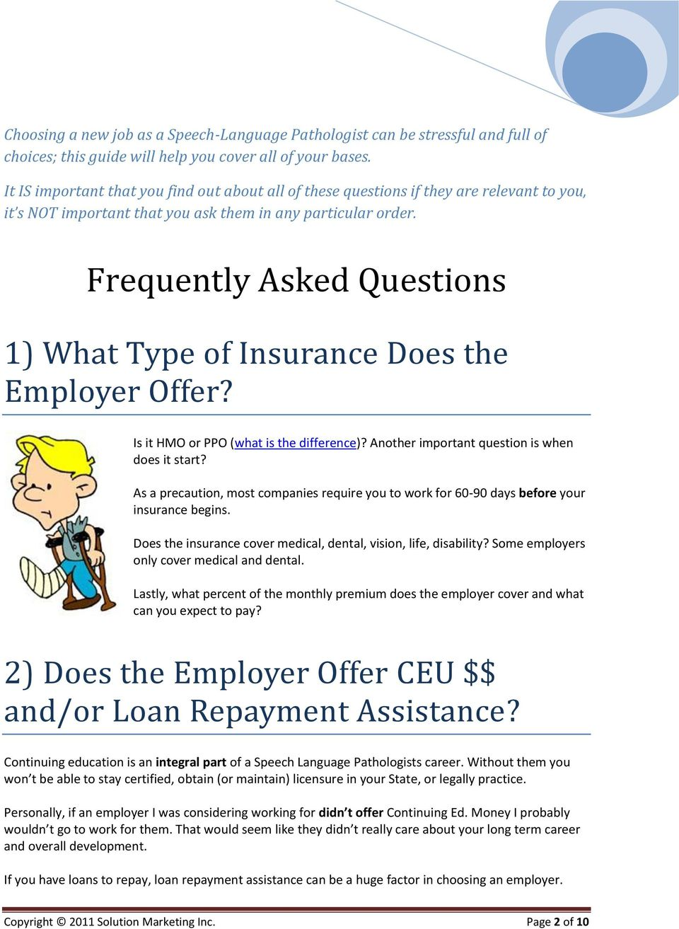 Frequently Asked Questions 1) What Type of Insurance Does the Employer Offer? Is it HMO or PPO (what is the difference)? Another important question is when does it start?