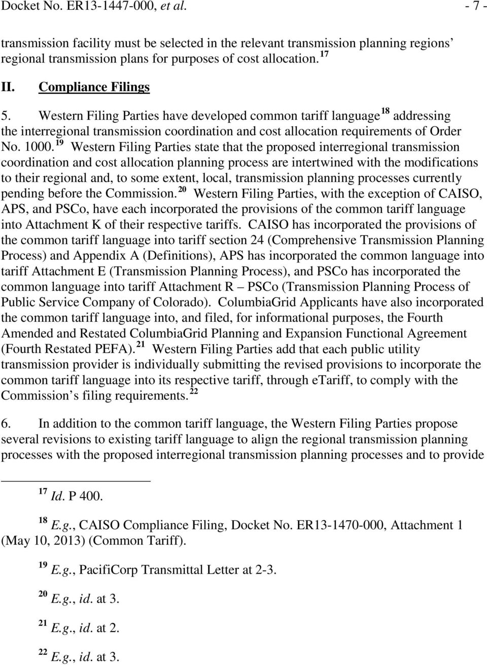 19 Western Filing Parties state that the proposed interregional transmission coordination and cost allocation planning process are intertwined with the modifications to their regional and, to some
