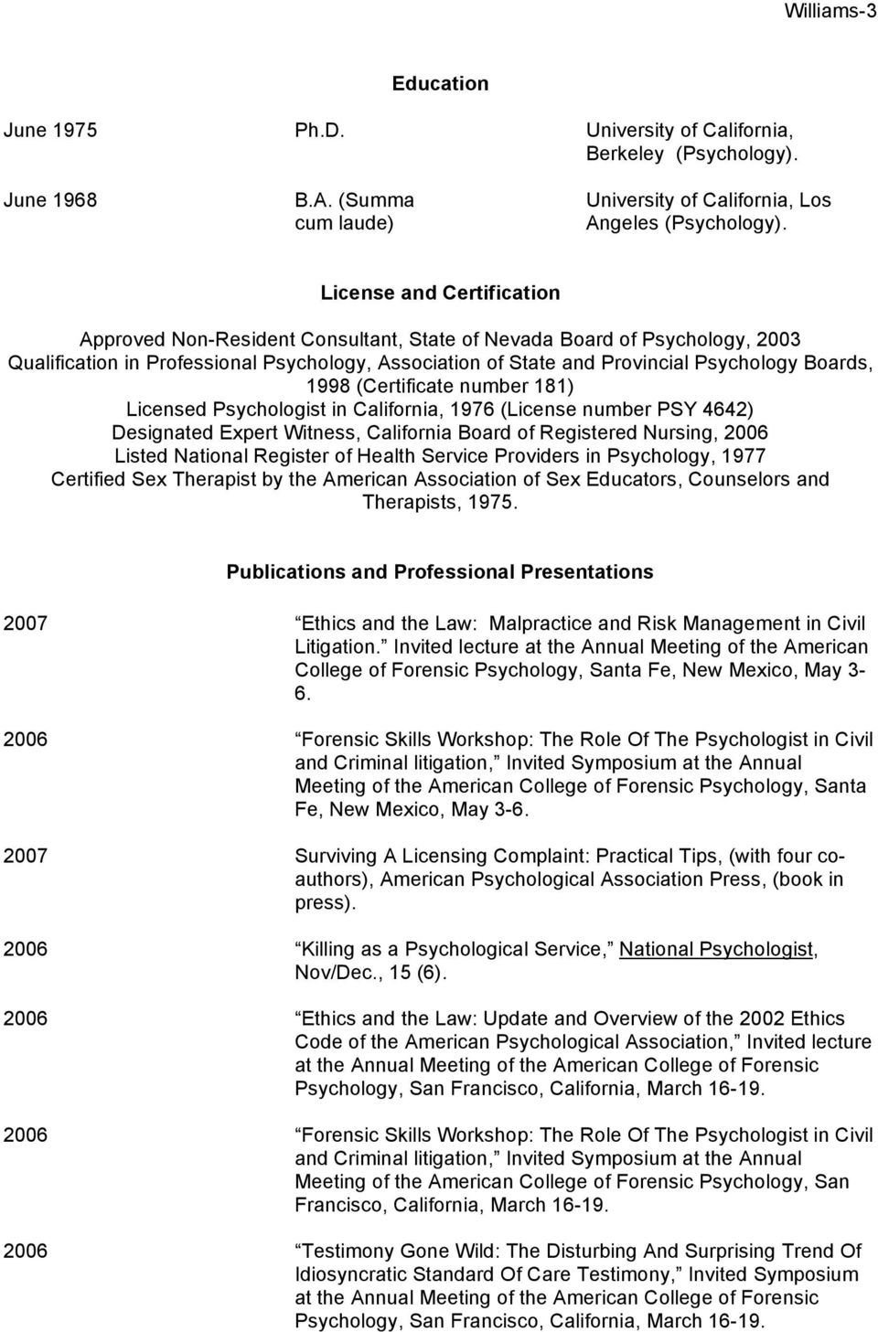 1998 (Certificate number 181) Licensed Psychologist in California, 1976 (License number PSY 4642) Designated Expert Witness, California Board of Registered Nursing, 2006 Listed National Register of