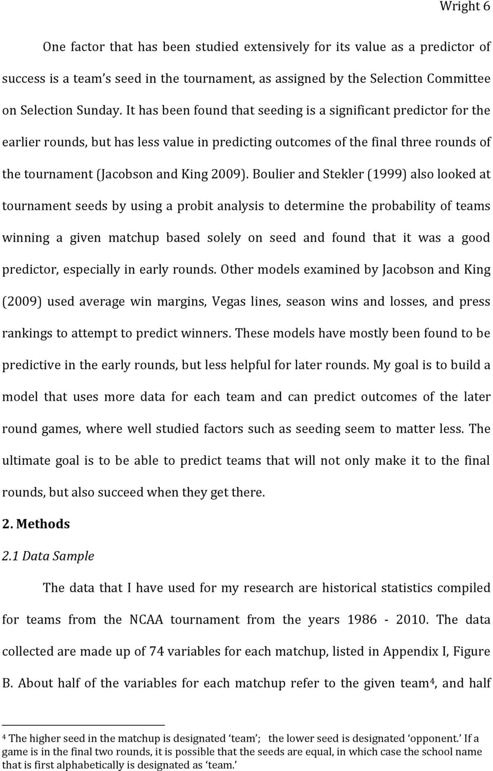 Boulier and Stekler (1999) also looked at tournament seeds by using a probit analysis to determine the probability of teams winning a given matchup based solely on seed and found that it was a good