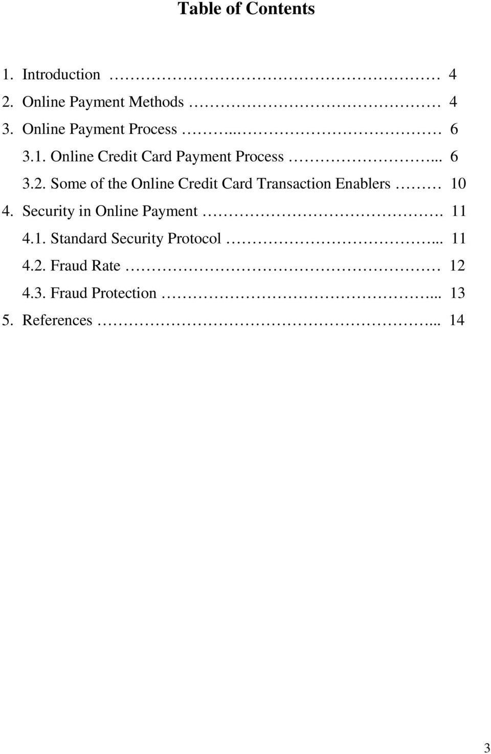 Some of the Online Credit Card Transaction Enablers 10 4. Security in Online Payment.
