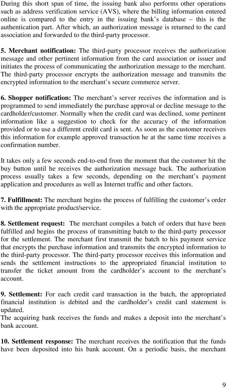 Merchant notification: The third-party processor receives the authorization message and other pertinent information from the card association or issuer and initiates the process of communicating the