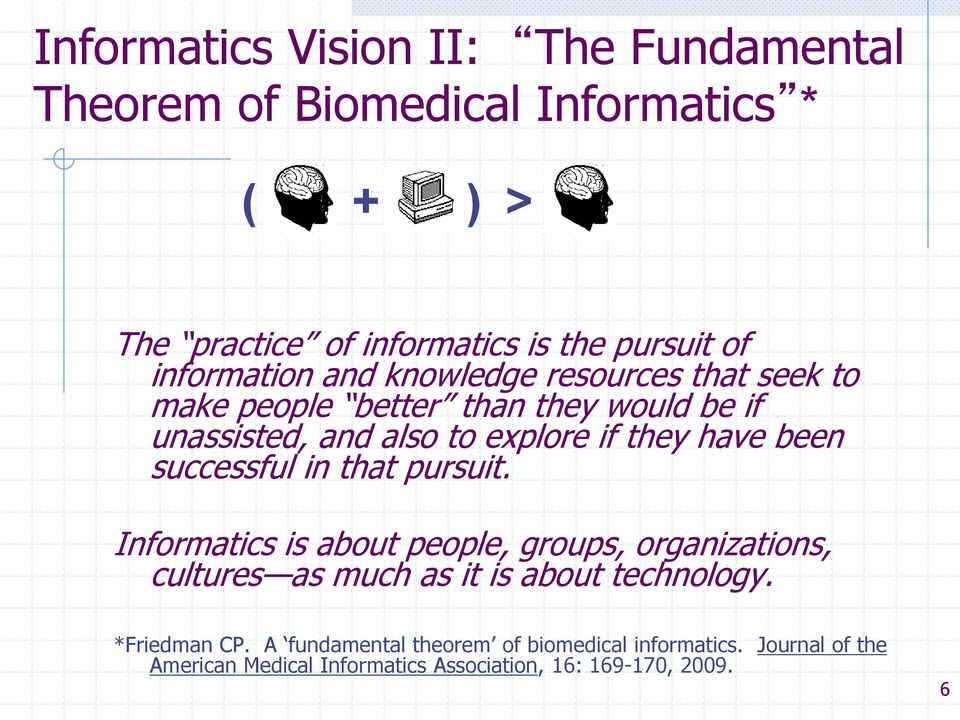 have been successful in that pursuit. Informatics is about people, groups, organizations, cultures as much as it is about technology.
