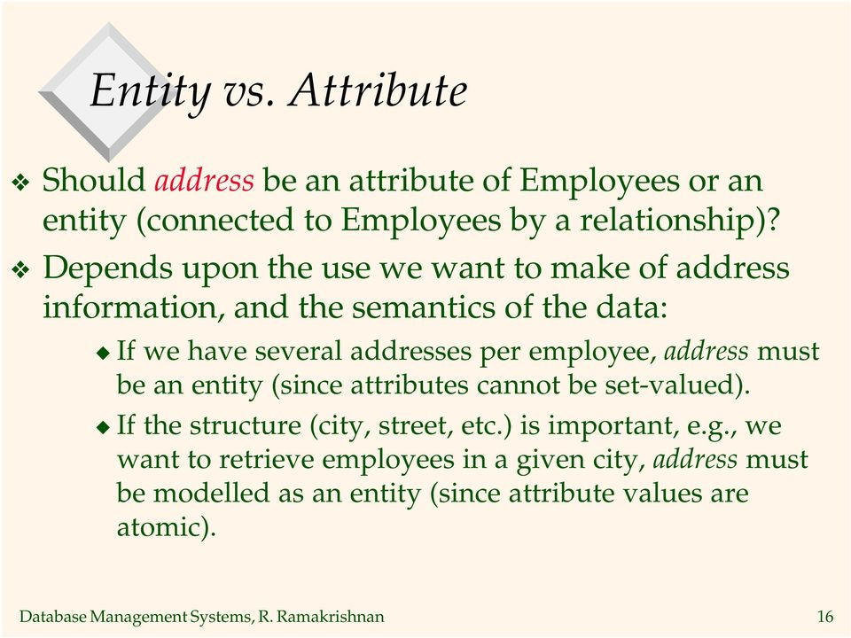 employee, address must be an entity (since attributes cannot be set-valued). If the structure (city, street, etc.) is important, e.g.