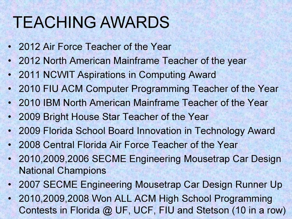 Board Innovation in Technology Award 2008 Central Florida Air Force Teacher of the Year 2010,2009,2006 SECME Engineering Mousetrap Car Design National