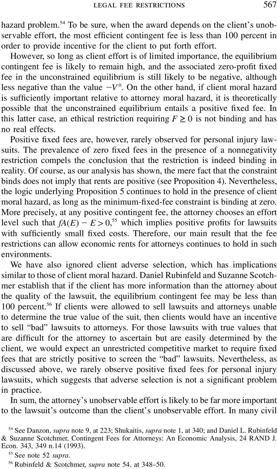 However, so long as client effort is of limited importance, the equilibrium contingent fee is likely to remain high, and the associated zero-profit fixed fee in the unconstrained equilibrium is still