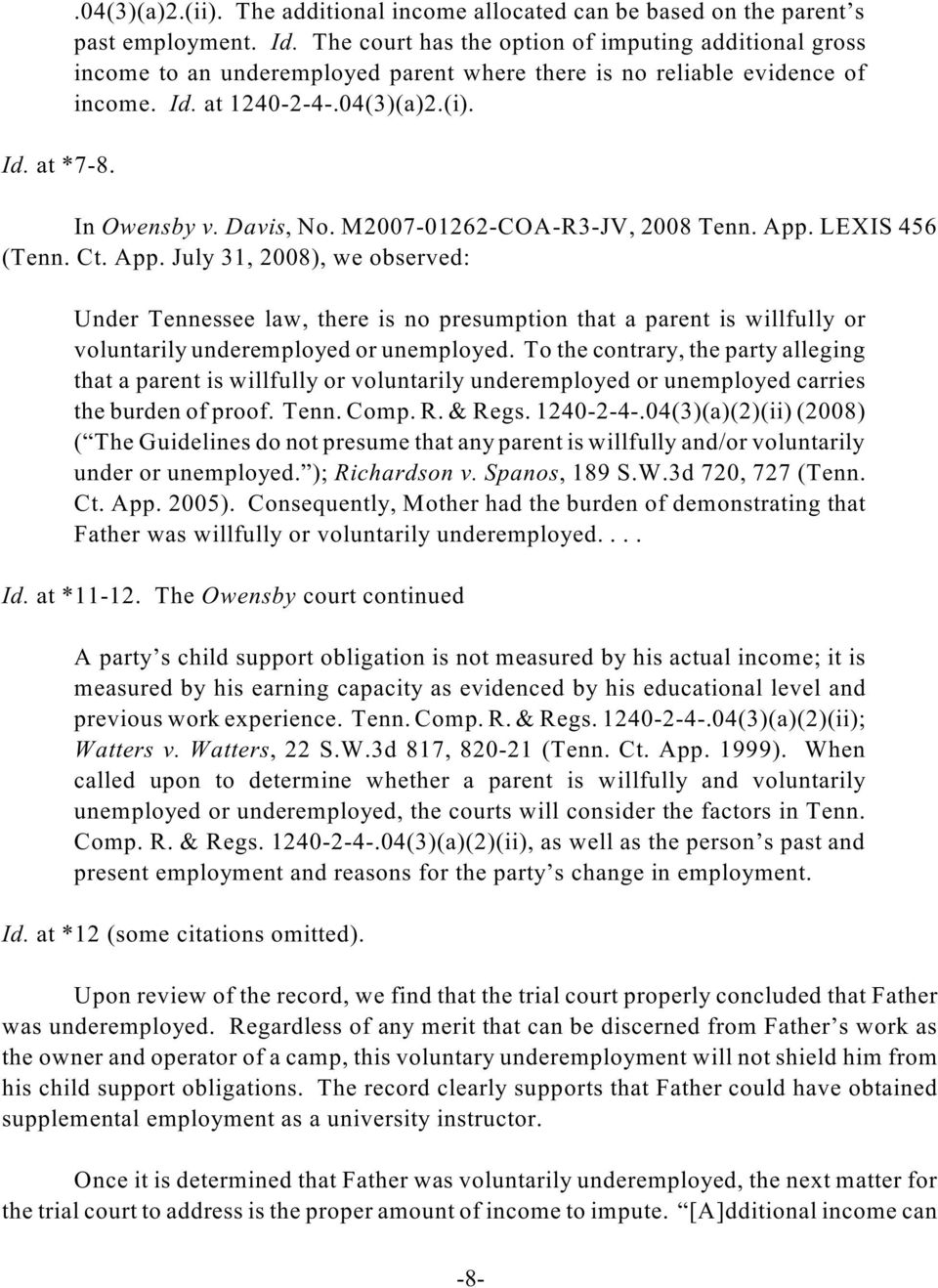 M2007-01262-COA-R3-JV, 2008 Tenn. App. LEXIS 456 (Tenn. Ct. App. July 31, 2008), we observed: Under Tennessee law, there is no presumption that a parent is willfully or voluntarily underemployed or unemployed.