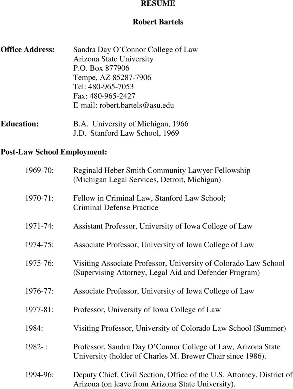 Stanford Law School, 1969 Post-Law School Employment: 1969-70: Reginald Heber Smith Community Lawyer Fellowship (Michigan Legal Services, Detroit, Michigan) 1970-71: Fellow in Criminal Law, Stanford