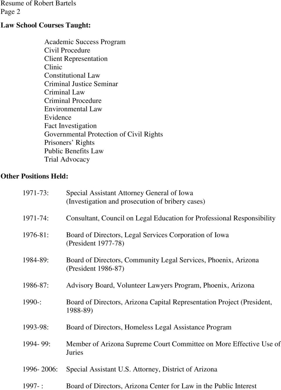 (Investigation and prosecution of bribery cases) 1971-74: Consultant, Council on Legal Education for Professional Responsibility 1976-81: Board of Directors, Legal Services Corporation of Iowa