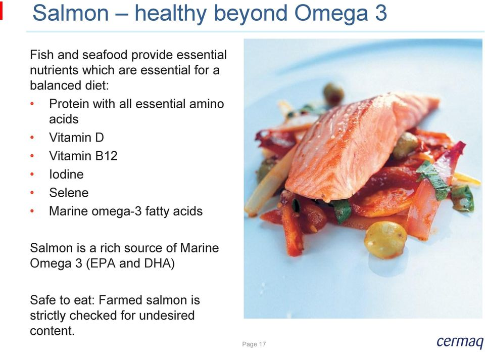 B12 Iodine Selene Marine omega-3 fatty acids Salmon is a rich source of Marine Omega 3