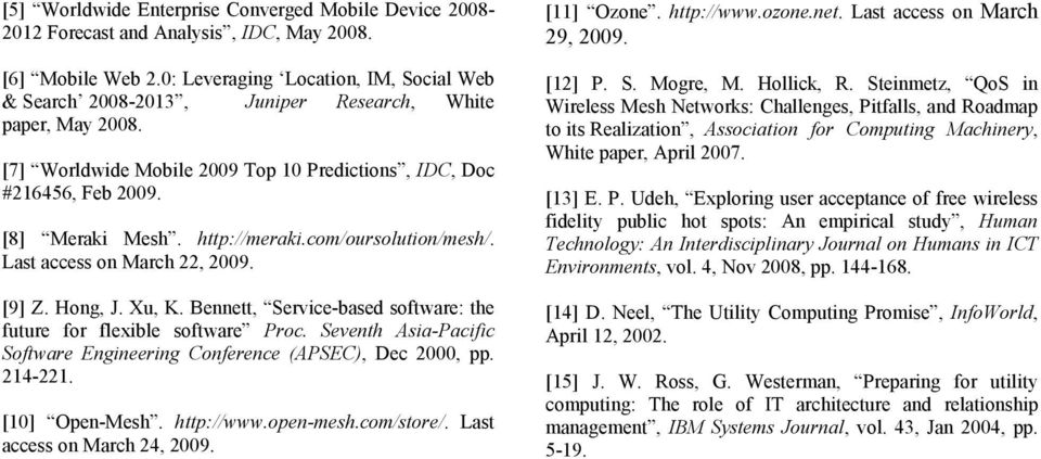 http://meraki.com/oursolution/mesh/. Last access on March 22, 2009. [9] Z. Hong, J. Xu, K. Bennett, Service-based software: the future for flexible software Proc.
