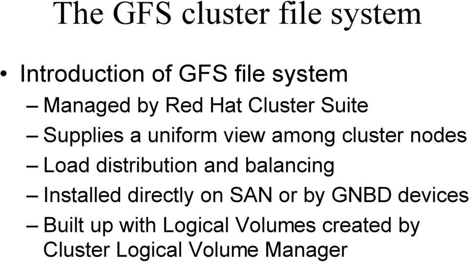 distribution and balancing Installed directly on SAN or by GNBD devices