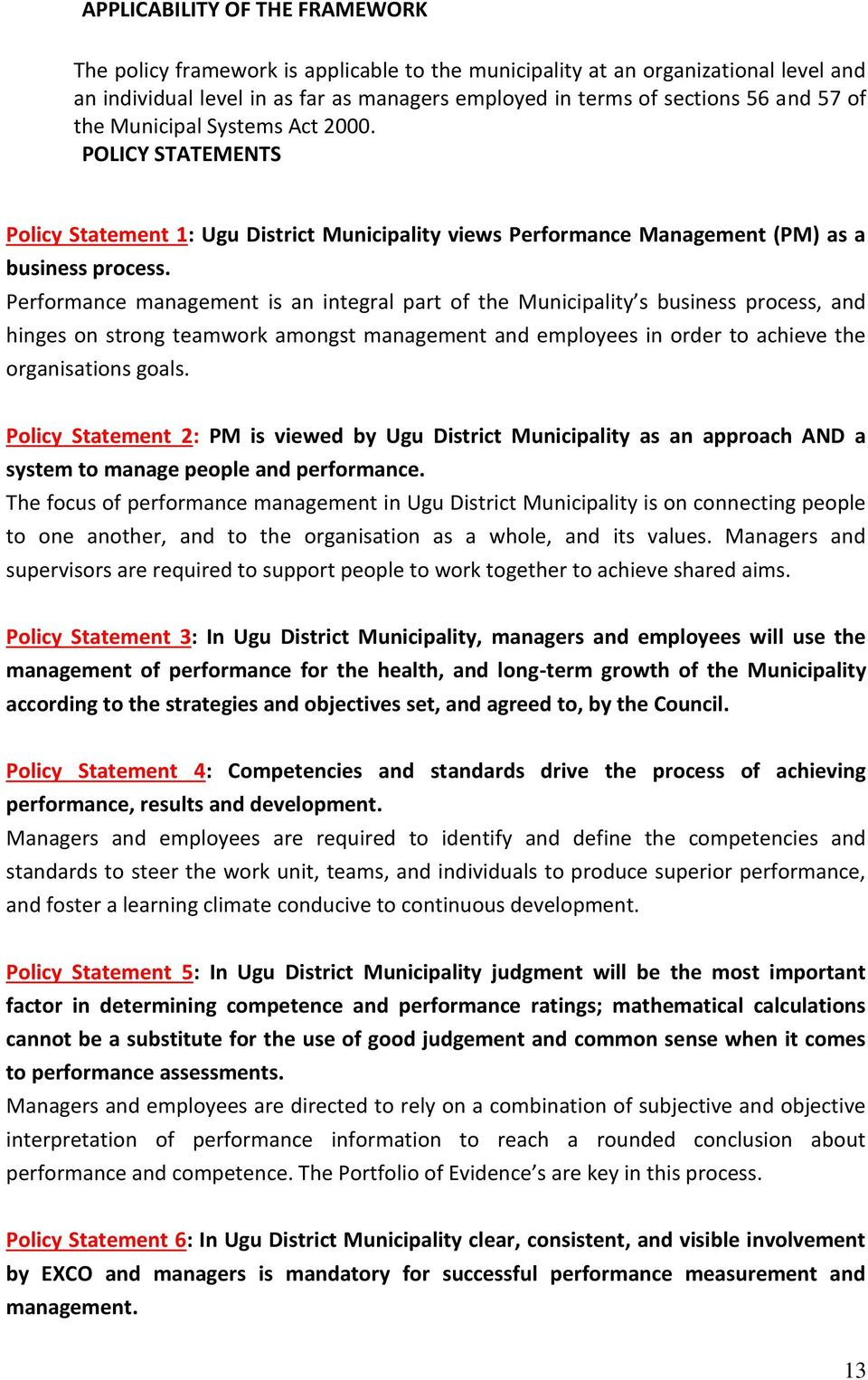Performance management is an integral part of the Municipality s business process, and hinges on strong teamwork amongst management and employees in order to achieve the organisations goals.