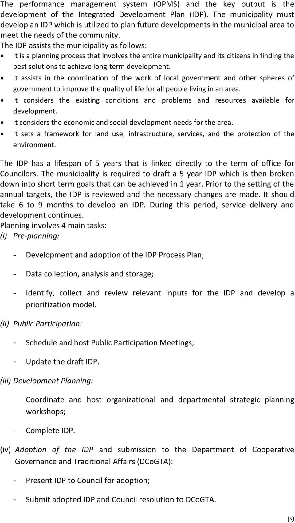 The IDP assists the municipality as follows: It is a planning process that involves the entire municipality and its citizens in finding the best solutions to achieve long-term development.