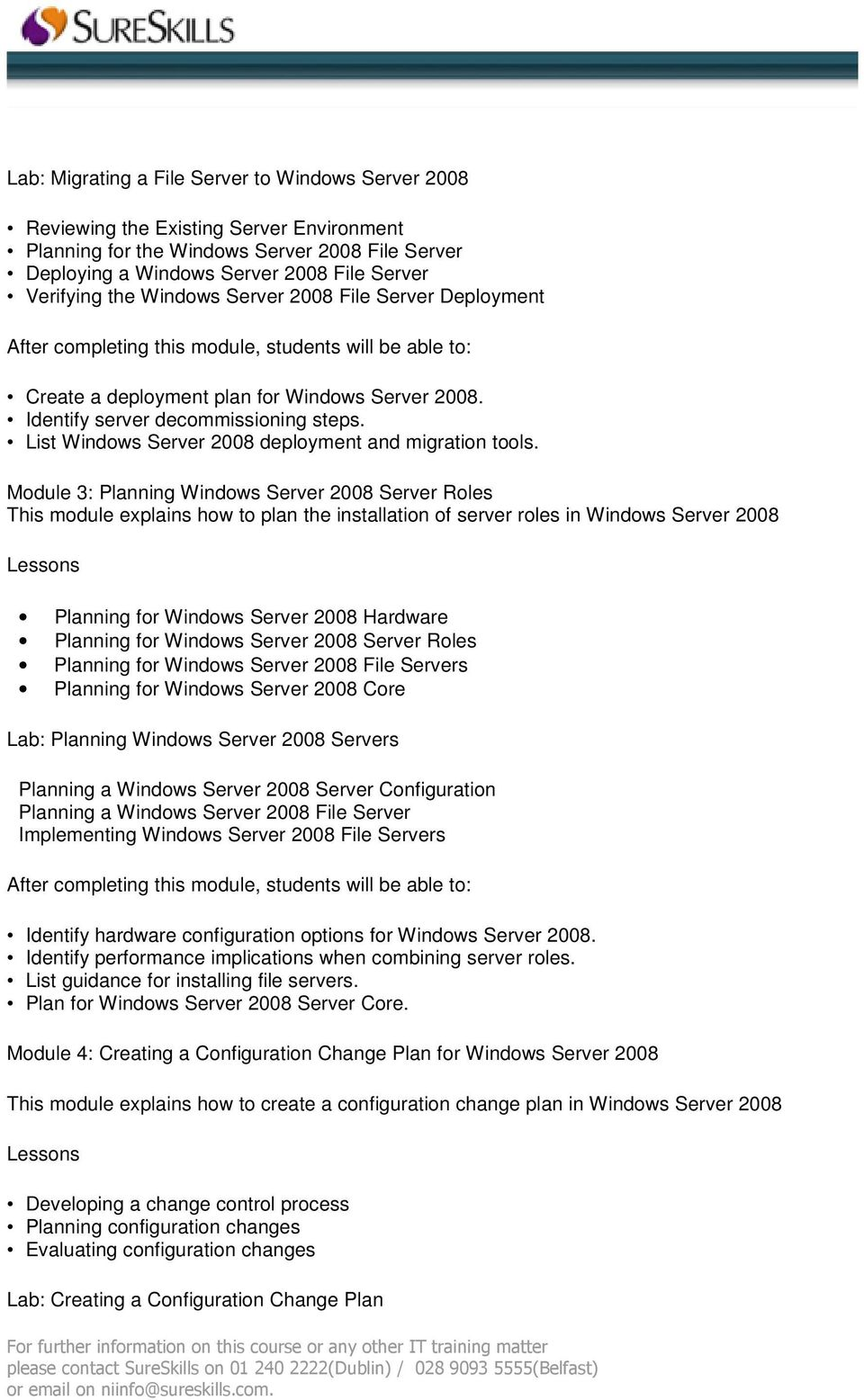Module 3: Planning Windows Server 2008 Server Roles This module explains how to plan the installation of server roles in Windows Server 2008 Planning for Windows Server 2008 Hardware Planning for