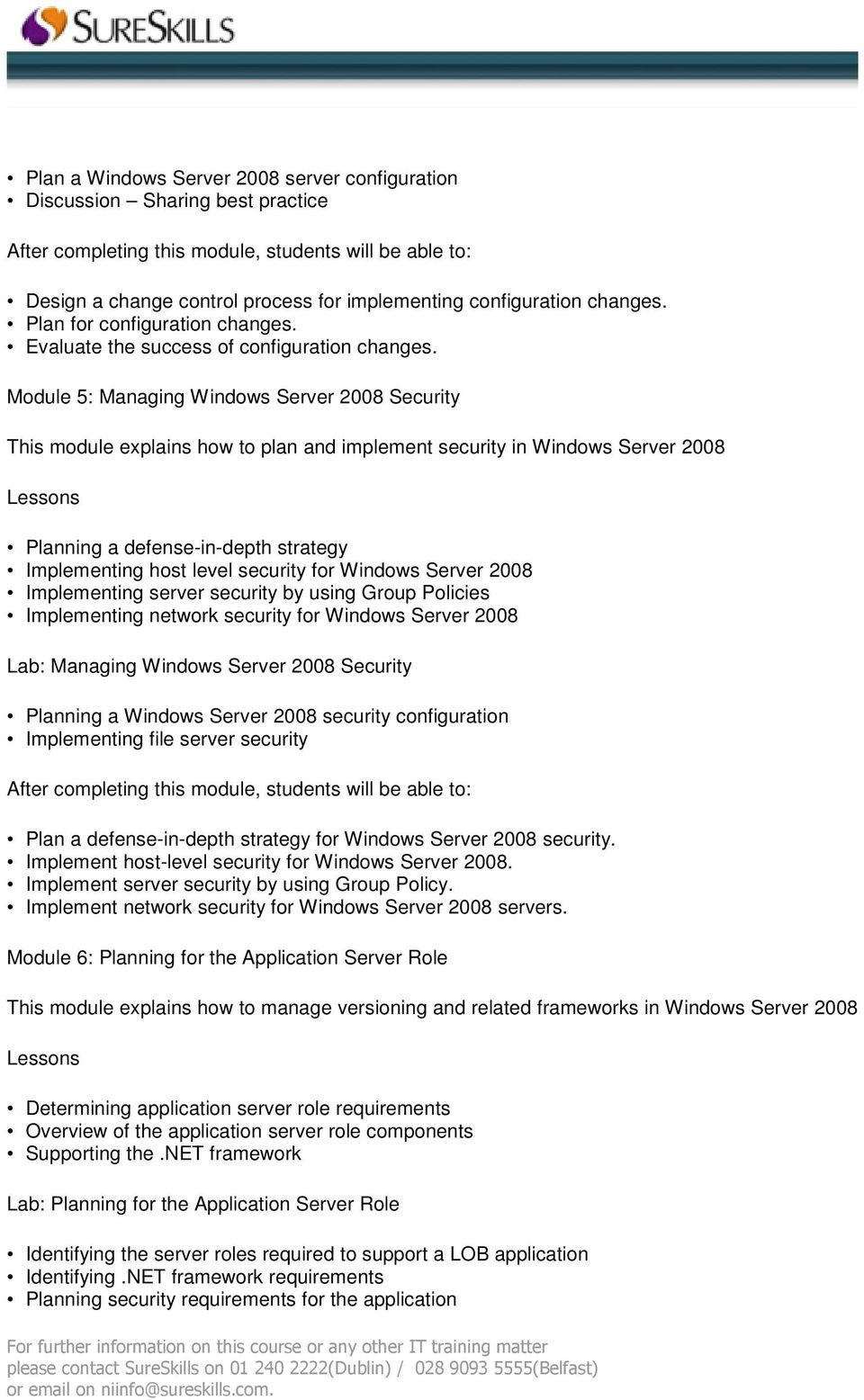 Module 5: Managing Windows Server 2008 Security This module explains how to plan and implement security in Windows Server 2008 Planning a defense-in-depth strategy Implementing host level security