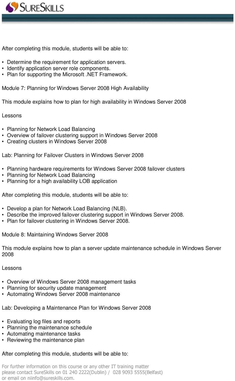 clustering support in Windows Server 2008 Creating clusters in Windows Server 2008 Lab: Planning for Failover Clusters in Windows Server 2008 Planning hardware requirements for Windows Server 2008