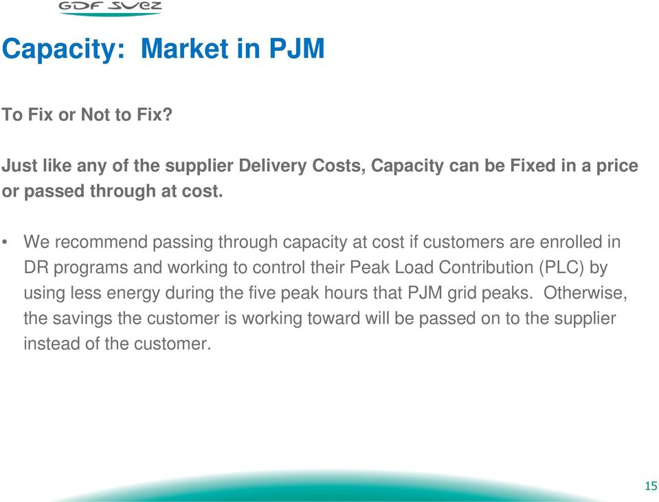 We recommend passing through capacity at cost if customers are enrolled in DR programs and working to control their Peak
