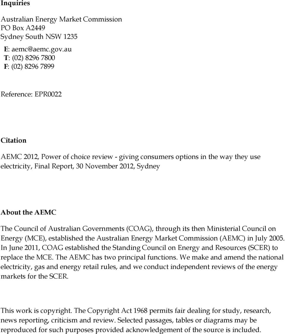 About the AEMC The Council of Australian Governments (COAG), through its then Ministerial Council on Energy (MCE), established the Australian Energy Market Commission (AEMC) in July 2005.