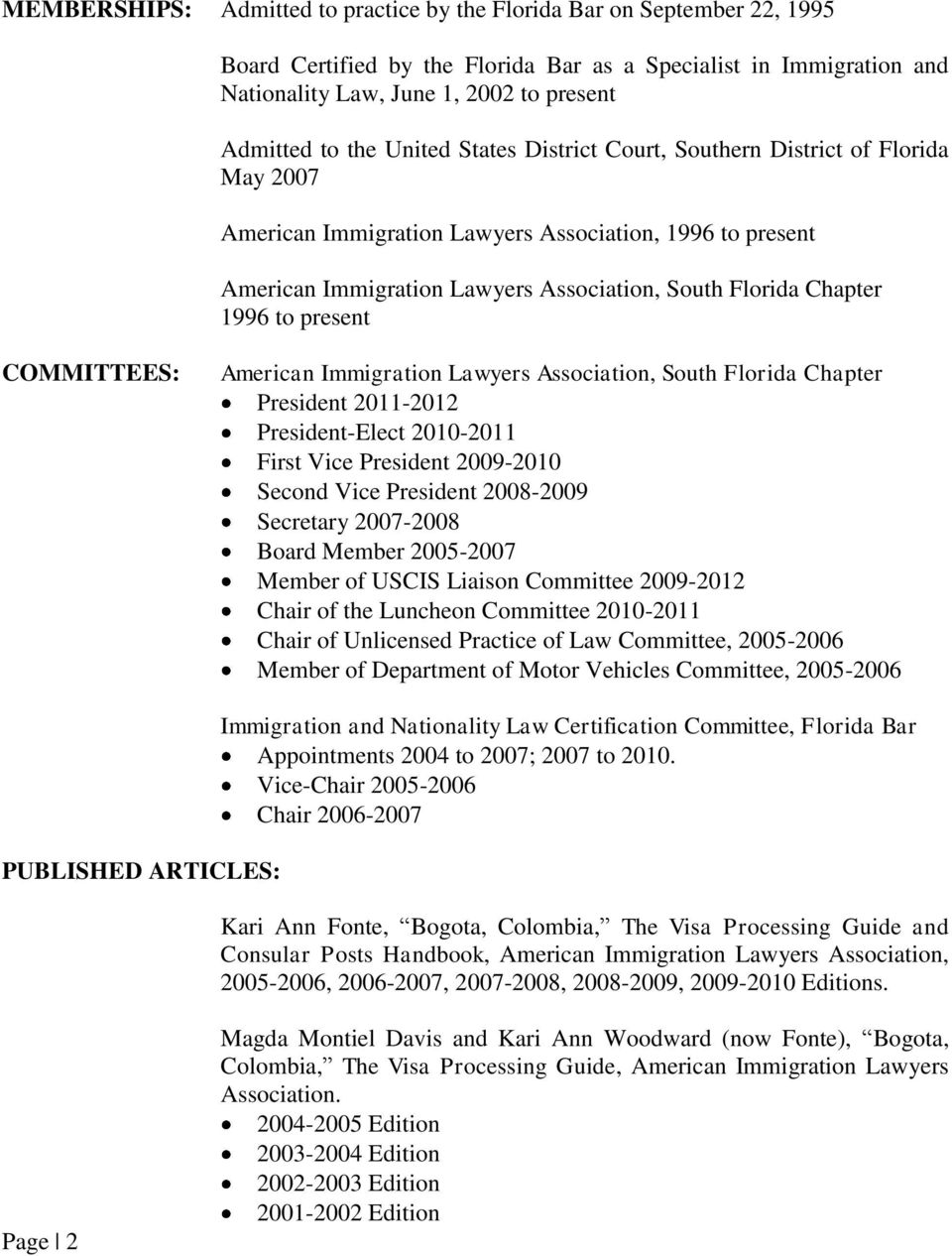 to present COMMITTEES: American Immigration Lawyers Association, South Florida Chapter President 2011-2012 President-Elect 2010-2011 First Vice President 2009-2010 Second Vice President 2008-2009