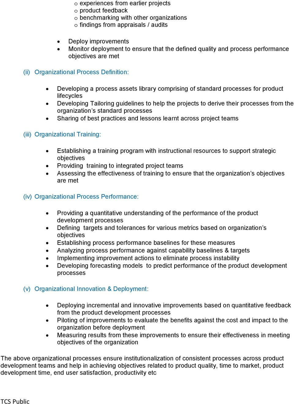 Tailoring guidelines to help the projects to derive their processes from the organization s standard processes Sharing of best practices and lessons learnt across project teams (iii) Organizational