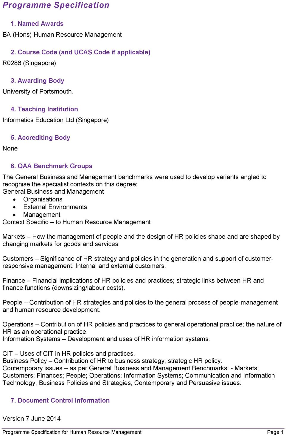 QAA Benchmark Groups The General Business and Management benchmarks were used to develop variants angled to recognise the specialist contexts on this degree: General Business and Management