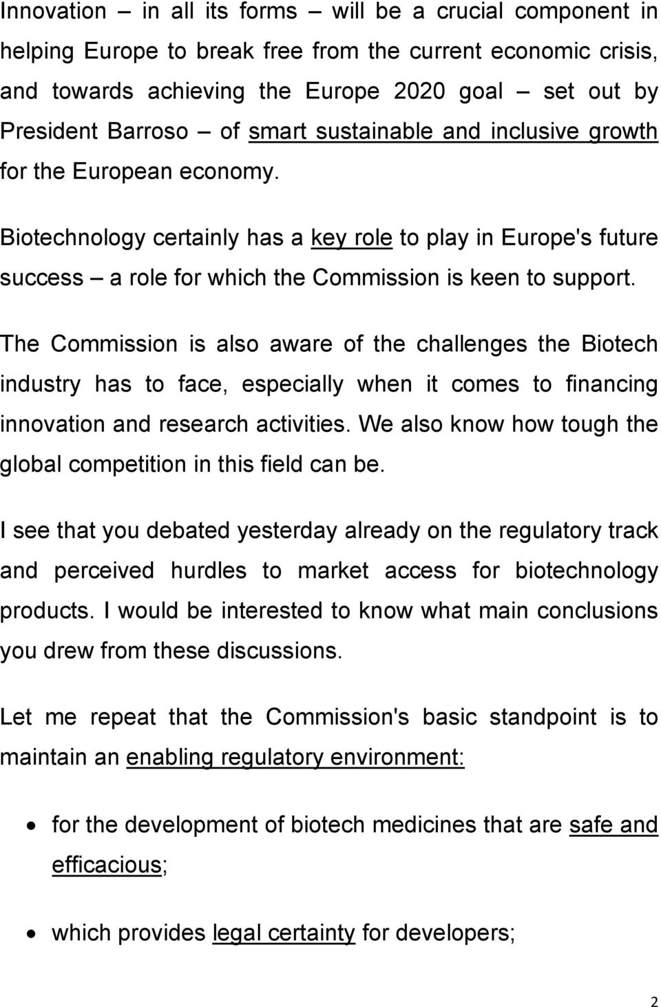 The Commission is also aware of the challenges the Biotech industry has to face, especially when it comes to financing innovation and research activities.