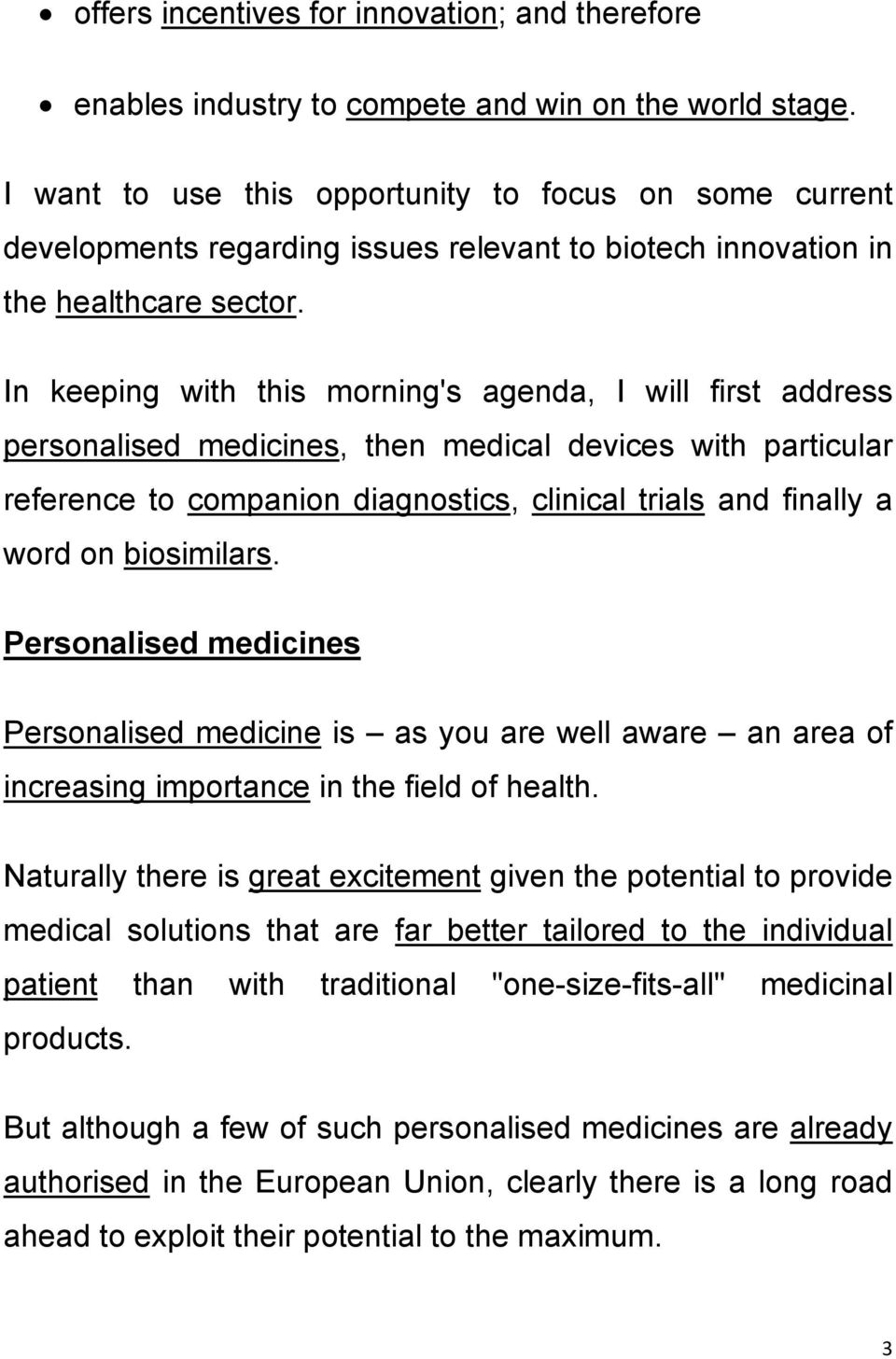 In keeping with this morning's agenda, I will first address personalised medicines, then medical devices with particular reference to companion diagnostics, clinical trials and finally a word on