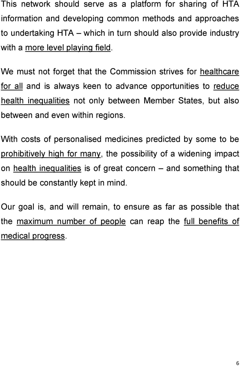 We must not forget that the Commission strives for healthcare for all and is always keen to advance opportunities to reduce health inequalities not only between Member States, but also between and