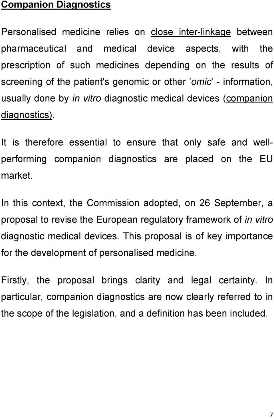 It is therefore essential to ensure that only safe and wellperforming companion diagnostics are placed on the EU market.