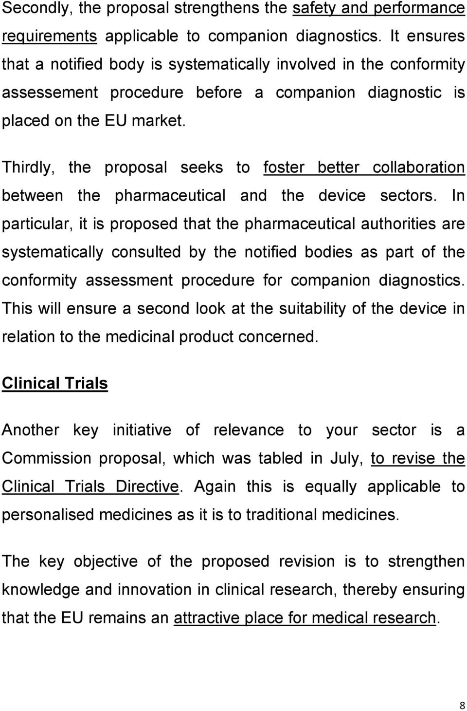 Thirdly, the proposal seeks to foster better collaboration between the pharmaceutical and the device sectors.