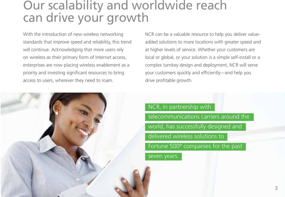 access to users, wherever they need to roam. NCR can be a valuable resource to help you deliver valueadded solutions to more locations with greater speed and at higher levels of service.