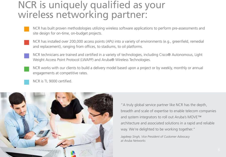 NCR technicians are trained and certified in a variety of technologies, including Cisco Autonomous, Light Weight Access Point Protocol (LWAPP) and Aruba Wireless Technologies.